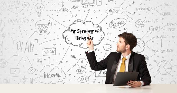 My Strategy of Hiring VAs